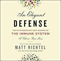 Matt Richtel - An Elegant Defense: The Extraordinary New Science of the Immune System: A Tale in Four Lives,