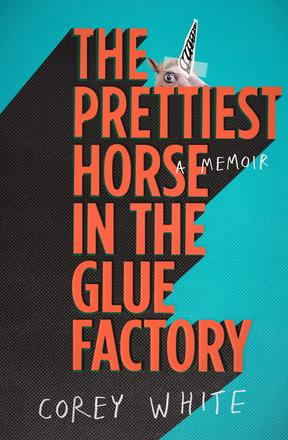 The Prettiest Horse in the Glue Factory by Corey White book cover