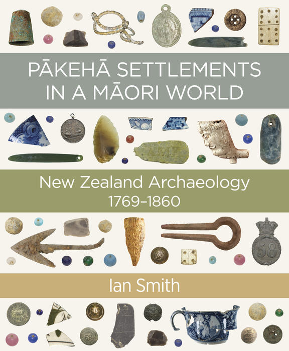 Pākehā Settlements in a Māori World: New Zealand Archaeology 1769-1860