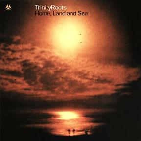 Trinity Roots - Home, Land and Sea
