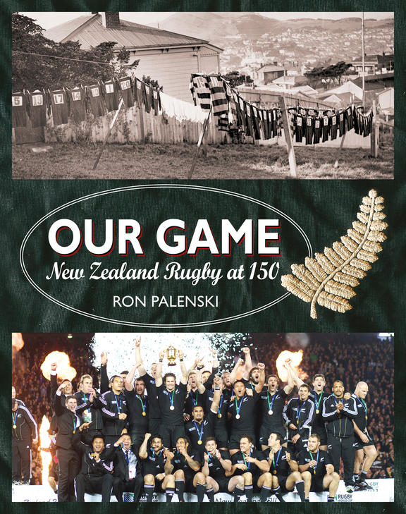 Ron Palenski's new book, Our Game, New Zealand Rugby at 150.