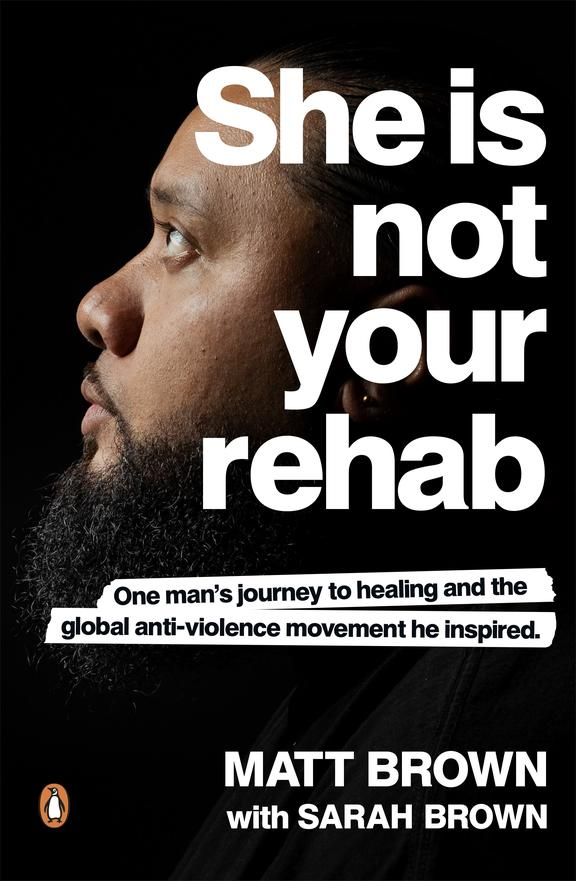 She's Not Your Drug Rehab - A Man's Journey to Healing in the Global Anti-Violence Movement.