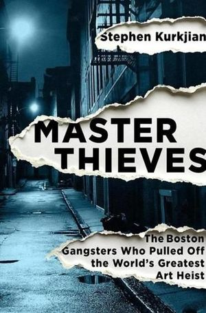 Master Theives: The Boston Gangsters Who Pulled Off the World's Greatest Art Heist.
