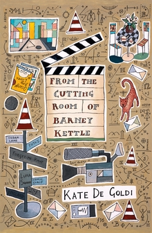 Cover to the book From the Cutting Room of Barney Kettle by Kate De Goldi
