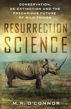 The front cover of Resurrection Science: Conservation, De-Extinction and the Precarious Future of Wild Things.
