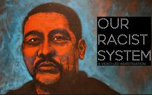 Our racist system