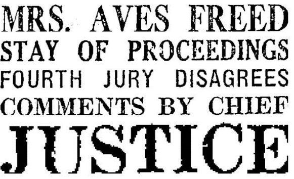 "Headline from the Evening Post 17/2/1937. It reads: ""MRS. AVES FREED. STAY OF PROCEEDINGS. FOURTH JURY DISAGREES.COMMENTS BY CHIEF.""JUSTICE"