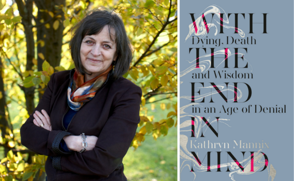 Kathryn Mannis is the author of With the End in Mind.
