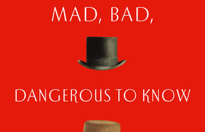 "cover of the book ""Mad, Bad and Dangerous to Know"""