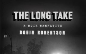 "cover of the book ""The Long Take"" by Robin Robertson"