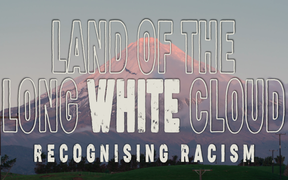 Land of the Long White Cloud: Episode 2 - Recognising Racism