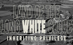 Land of the Long White Cloud: Episode 3 - Inheriting Privilege