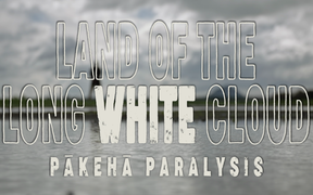 Land of the Long White Cloud: Episode 4 - Pākehā Paralysis