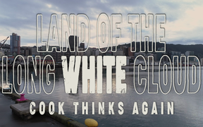Land of the Long White Cloud: Episode 7 - Cook Thinks Again