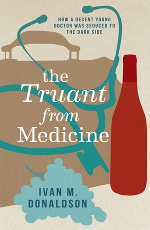 The Truant from Medicine by Ivan M Donaldson published by Random House