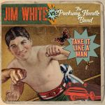 Jim White Take it Like A Man