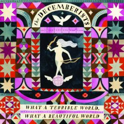 The Decemberists What A Terrible World
